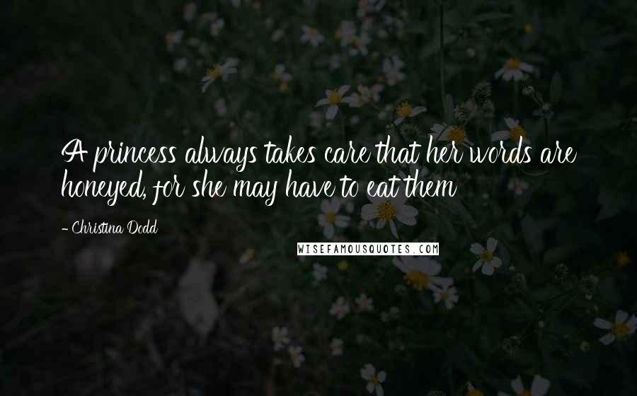 Christina Dodd quotes: A princess always takes care that her words are honeyed, for she may have to eat them