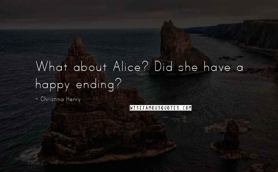 Christina Henry quotes: What about Alice? Did she have a happy ending?