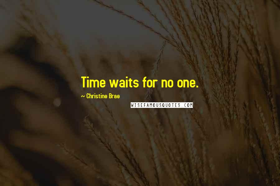 Christine Brae quotes: Time waits for no one.