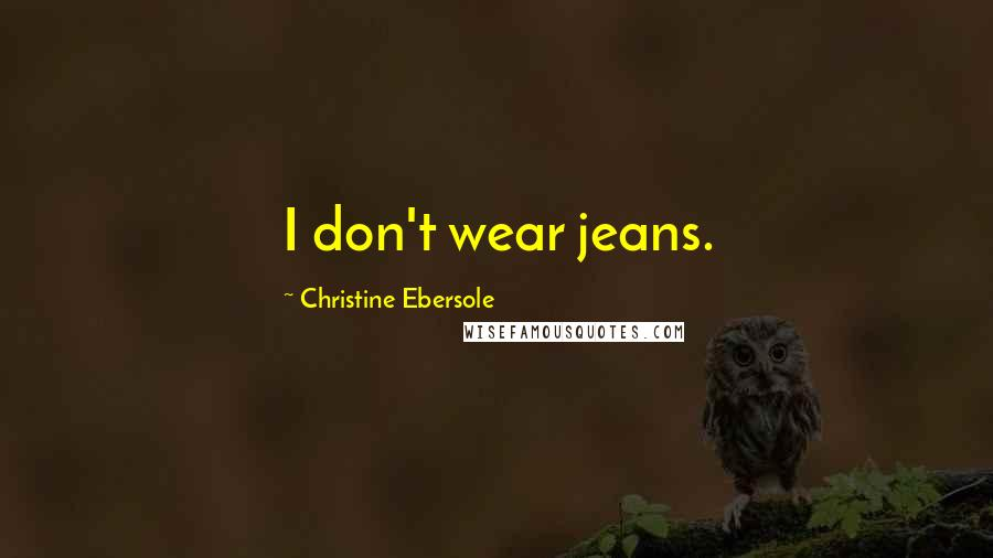 Christine Ebersole quotes: I don't wear jeans.