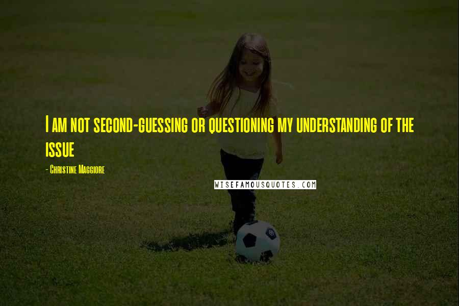 Christine Maggiore quotes: I am not second-guessing or questioning my understanding of the issue