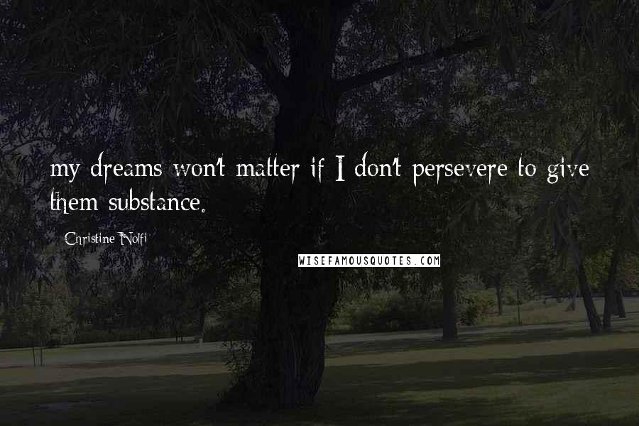 Christine Nolfi quotes: my dreams won't matter if I don't persevere to give them substance.
