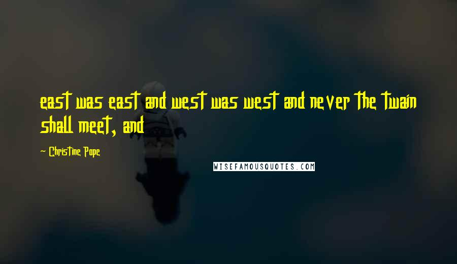 Christine Pope quotes: east was east and west was west and never the twain shall meet, and