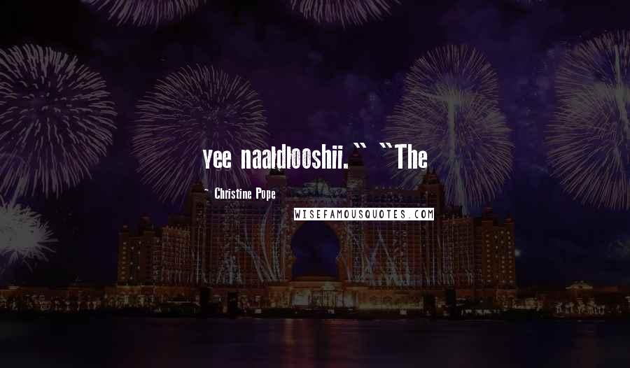 "Christine Pope quotes: yee naaldlooshii."" ""The"