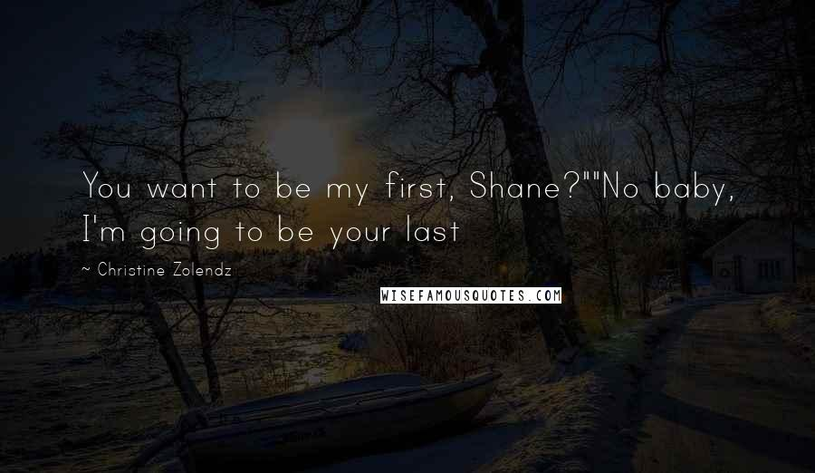 """Christine Zolendz quotes: You want to be my first, Shane?""""""""No baby, I'm going to be your last"""