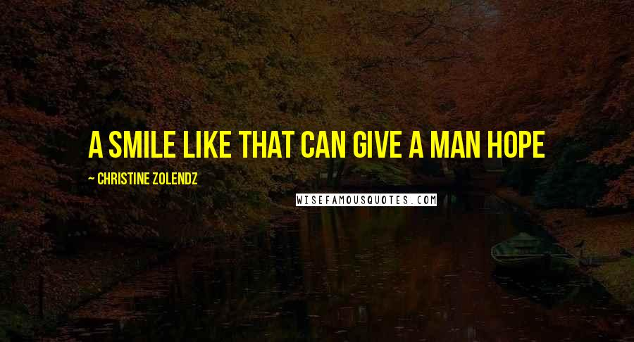 Christine Zolendz quotes: A smile like that can give a man hope