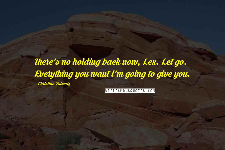 Christine Zolendz quotes: There's no holding back now, Lex. Let go. Everything you want I'm going to give you.