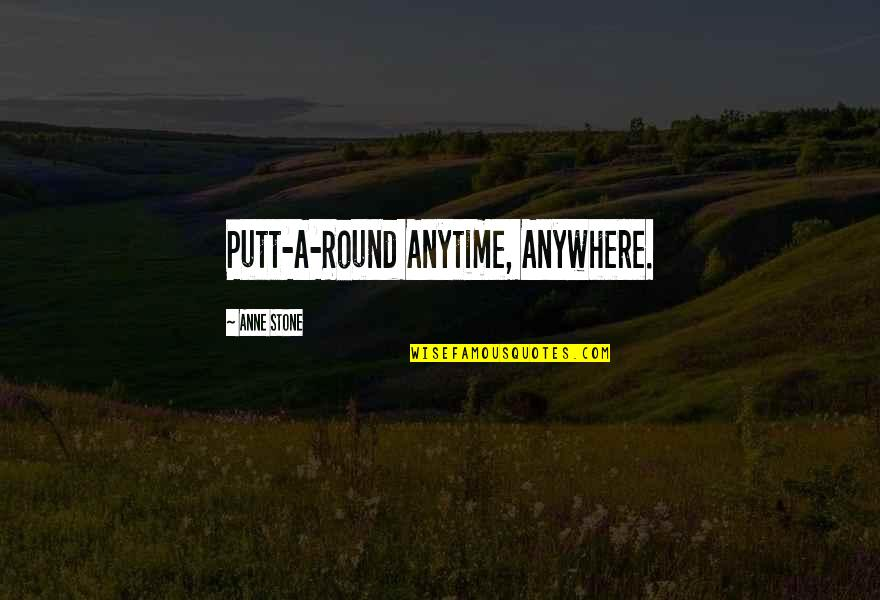 Christmas And Gifts Quotes By Anne Stone: Putt-A-Round Anytime, Anywhere.