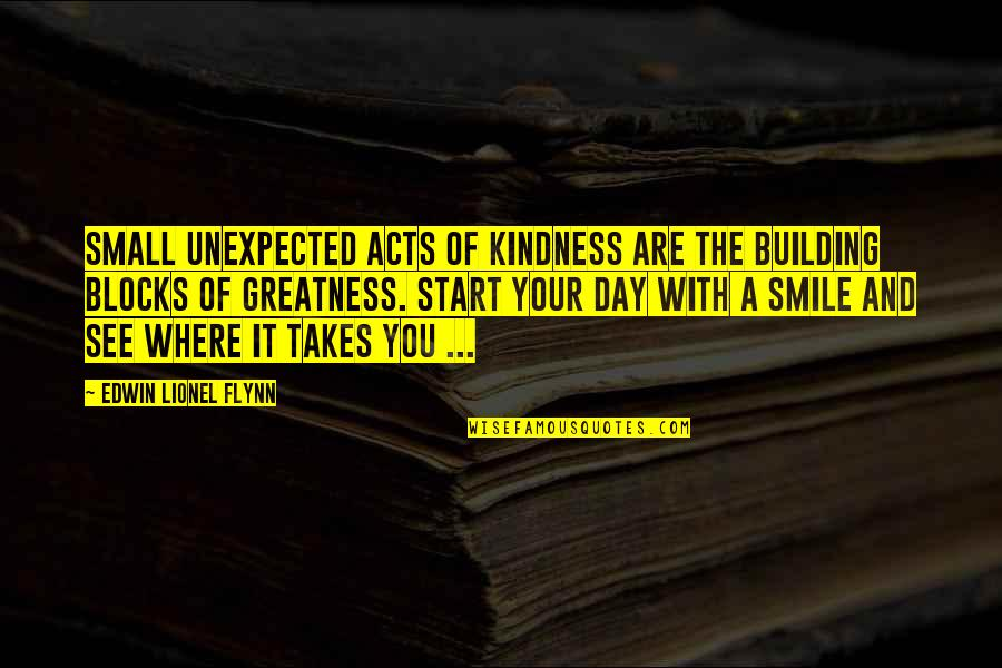 Christmas And Gifts Quotes By Edwin Lionel Flynn: Small unexpected acts of kindness are the building
