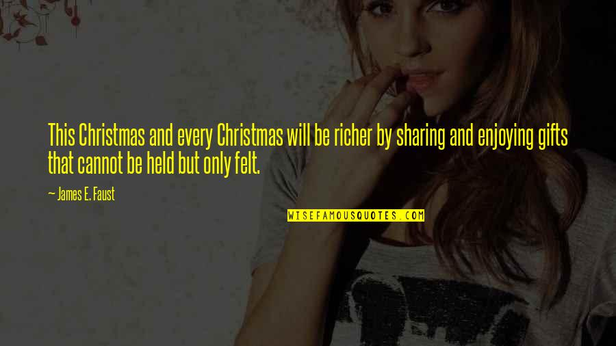 Christmas And Gifts Quotes By James E. Faust: This Christmas and every Christmas will be richer