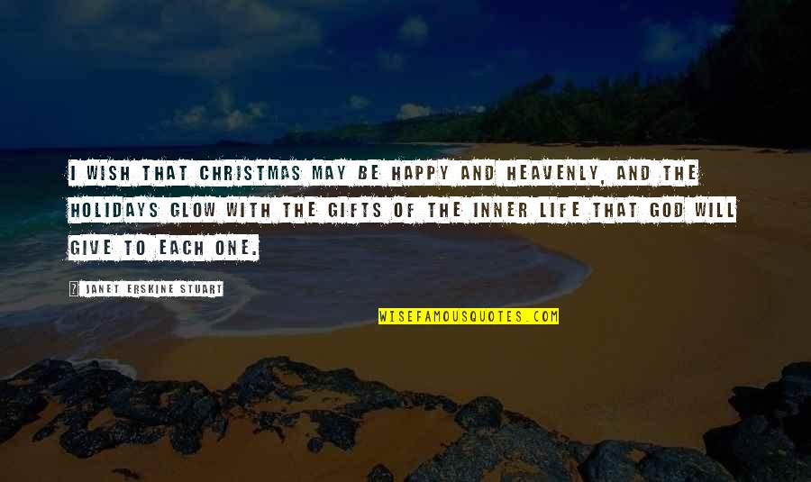 Christmas And Gifts Quotes By Janet Erskine Stuart: I wish that Christmas may be happy and