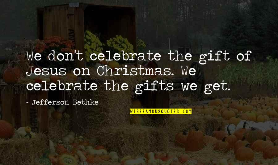 Christmas And Gifts Quotes By Jefferson Bethke: We don't celebrate the gift of Jesus on