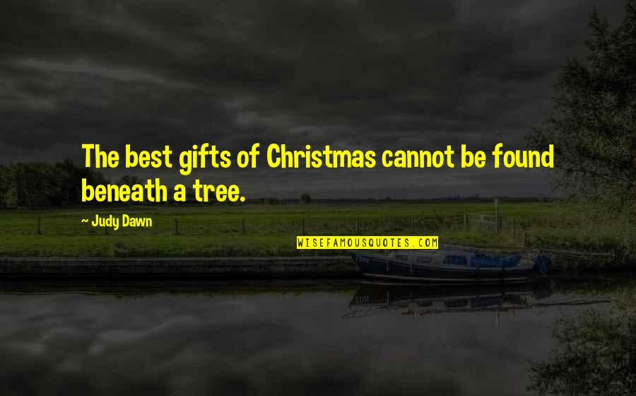Christmas And Gifts Quotes By Judy Dawn: The best gifts of Christmas cannot be found