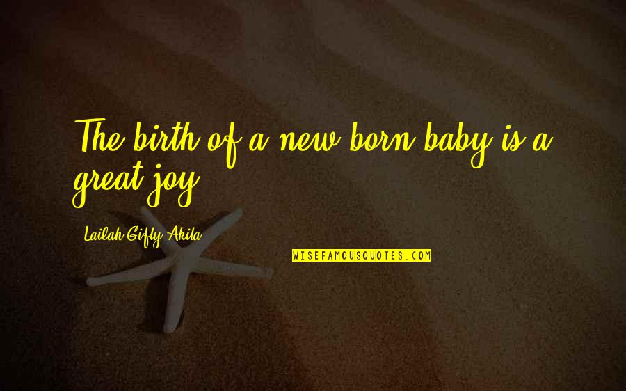 Christmas And Gifts Quotes By Lailah Gifty Akita: The birth of a new born baby is