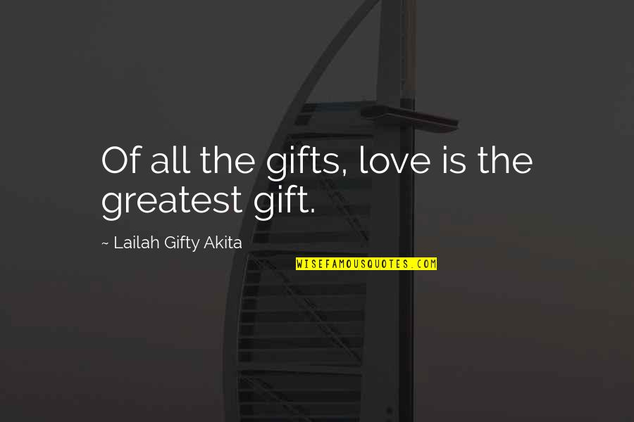 Christmas And Gifts Quotes By Lailah Gifty Akita: Of all the gifts, love is the greatest