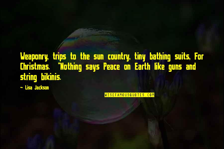 Christmas And Gifts Quotes By Lisa Jackson: Weaponry, trips to the sun country, tiny bathing