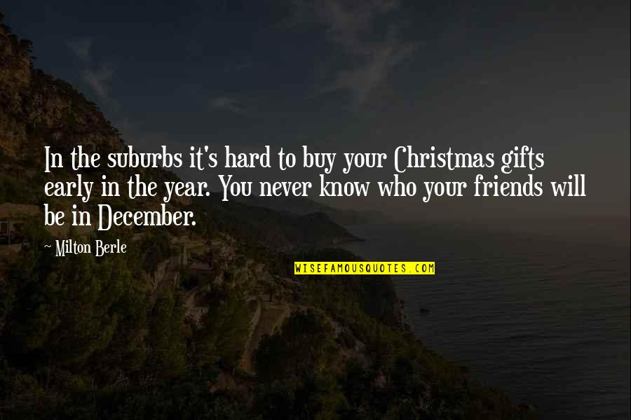 Christmas And Gifts Quotes By Milton Berle: In the suburbs it's hard to buy your
