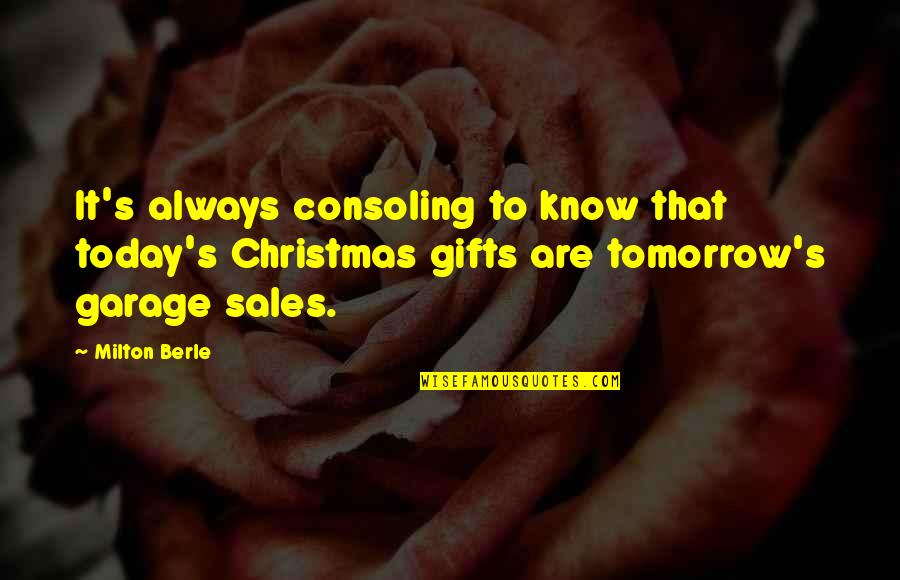 Christmas And Gifts Quotes By Milton Berle: It's always consoling to know that today's Christmas