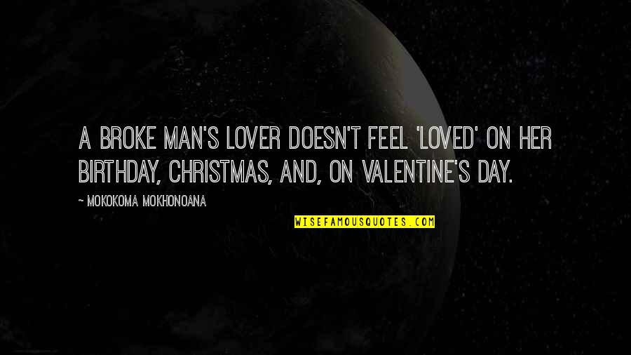 Christmas And Gifts Quotes By Mokokoma Mokhonoana: A broke man's lover doesn't feel 'loved' on