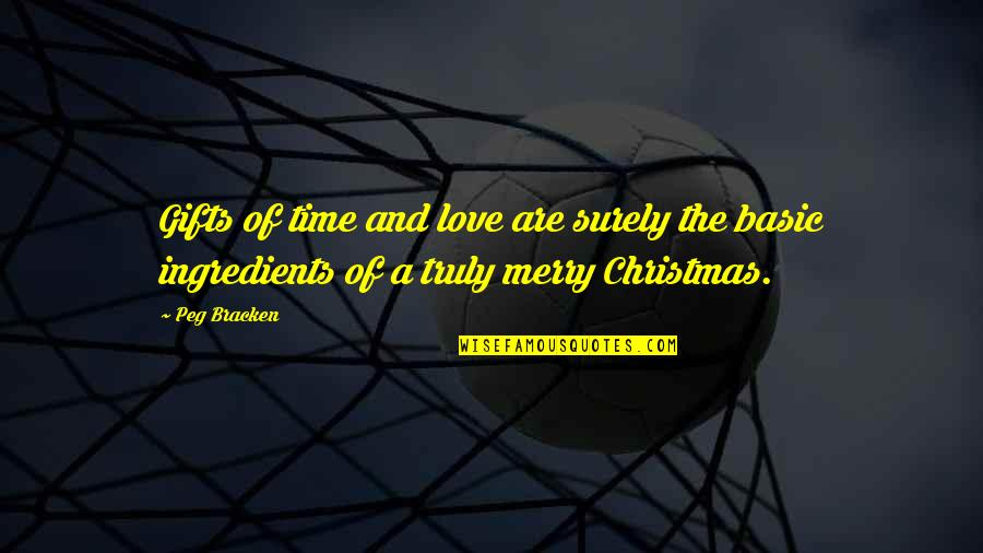 Christmas And Gifts Quotes By Peg Bracken: Gifts of time and love are surely the
