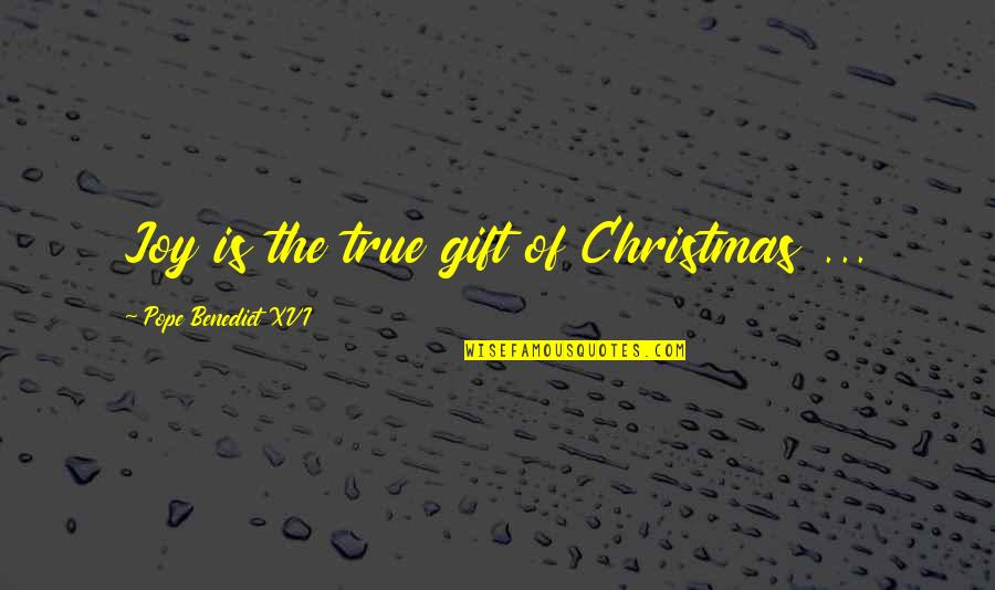 Christmas And Gifts Quotes By Pope Benedict XVI: Joy is the true gift of Christmas ...