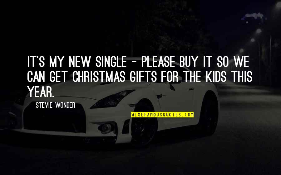 Christmas And Gifts Quotes By Stevie Wonder: It's my new single - please buy it