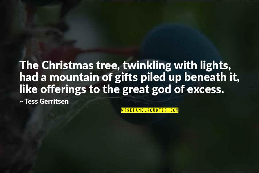 Christmas And Gifts Quotes By Tess Gerritsen: The Christmas tree, twinkling with lights, had a