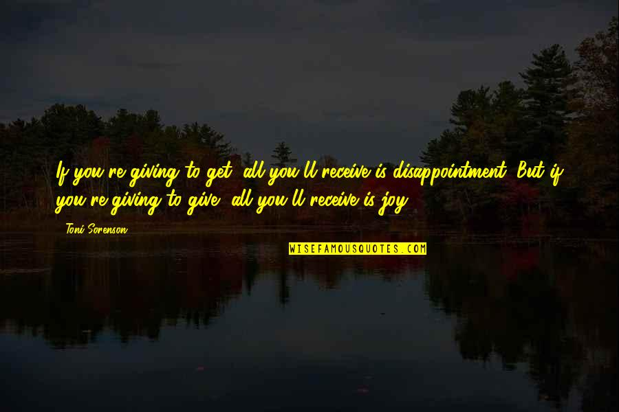Christmas And Gifts Quotes By Toni Sorenson: If you're giving to get, all you'll receive