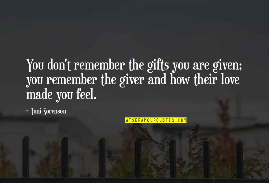 Christmas And Gifts Quotes By Toni Sorenson: You don't remember the gifts you are given;