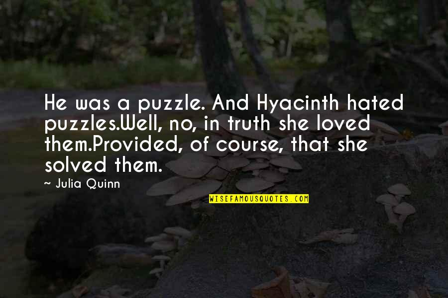 Christmas And Missing Loved Ones Quotes By Julia Quinn: He was a puzzle. And Hyacinth hated puzzles.Well,