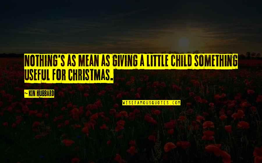Christmas As A Child Quotes By Kin Hubbard: Nothing's as mean as giving a little child