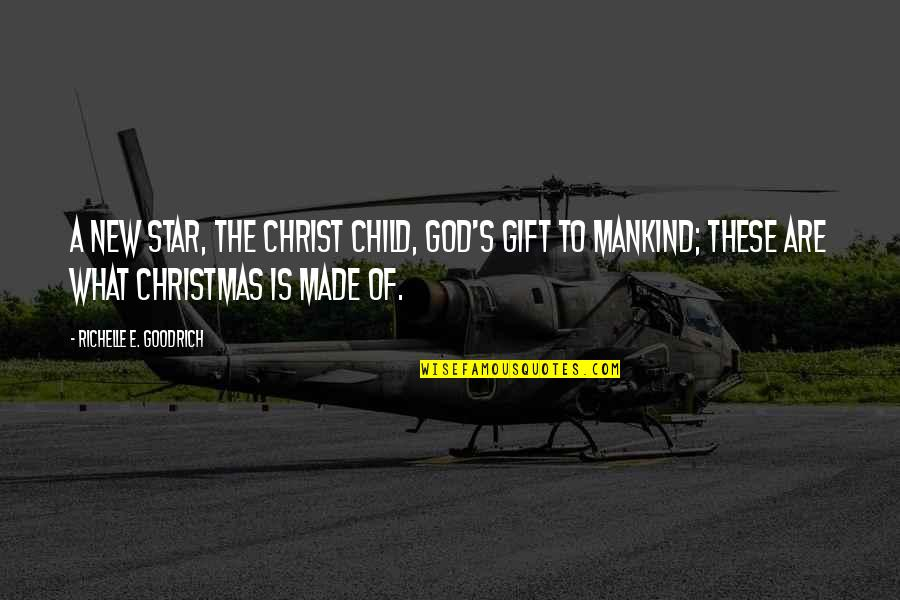 Christmas As A Child Quotes By Richelle E. Goodrich: A new star, the Christ child, God's gift