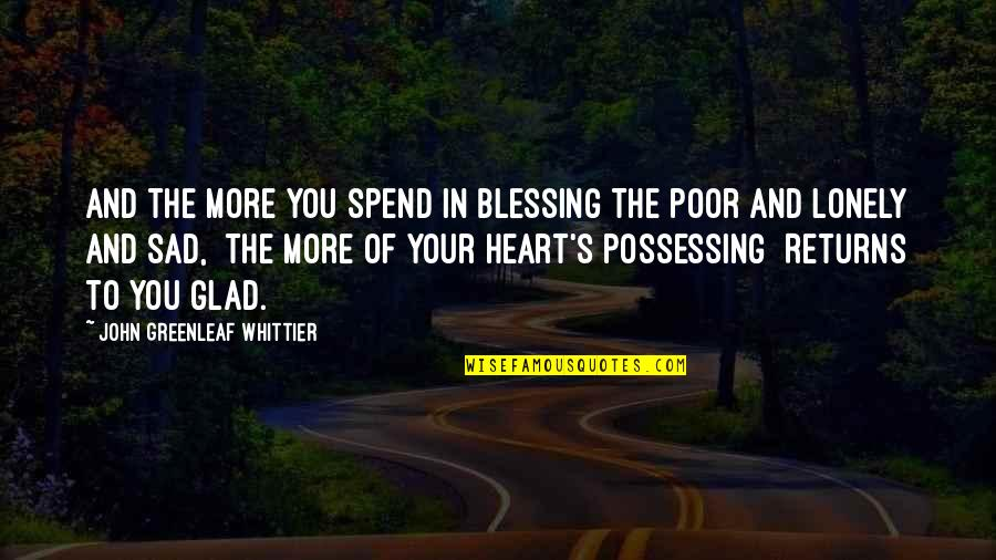 Christmas Blessing Quotes By John Greenleaf Whittier: And the more you spend in blessing The