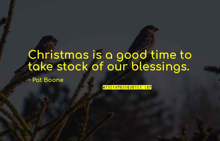 Christmas Blessing Quotes By Pat Boone: Christmas is a good time to take stock