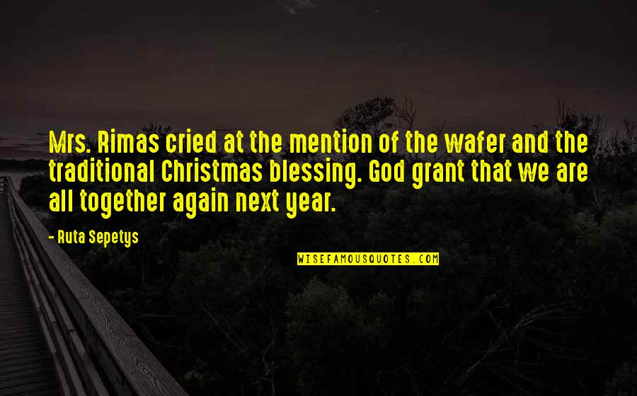 Christmas Blessing Quotes By Ruta Sepetys: Mrs. Rimas cried at the mention of the