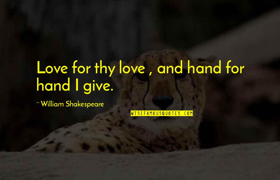Christmas Card Rhymes Quotes By William Shakespeare: Love for thy love , and hand for