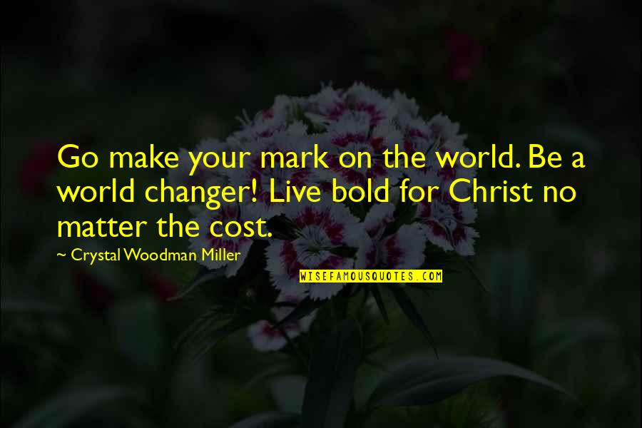 Christmas Day Truce Quotes By Crystal Woodman Miller: Go make your mark on the world. Be
