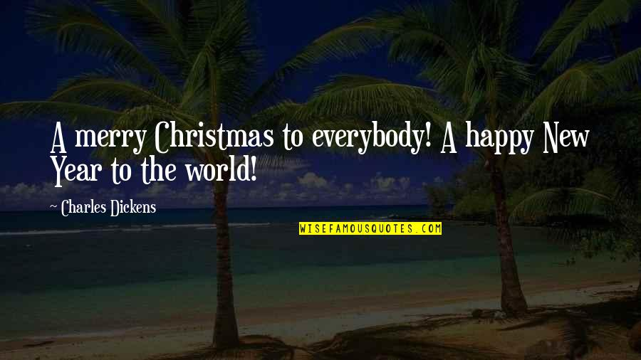 Christmas Dickens Quotes By Charles Dickens: A merry Christmas to everybody! A happy New