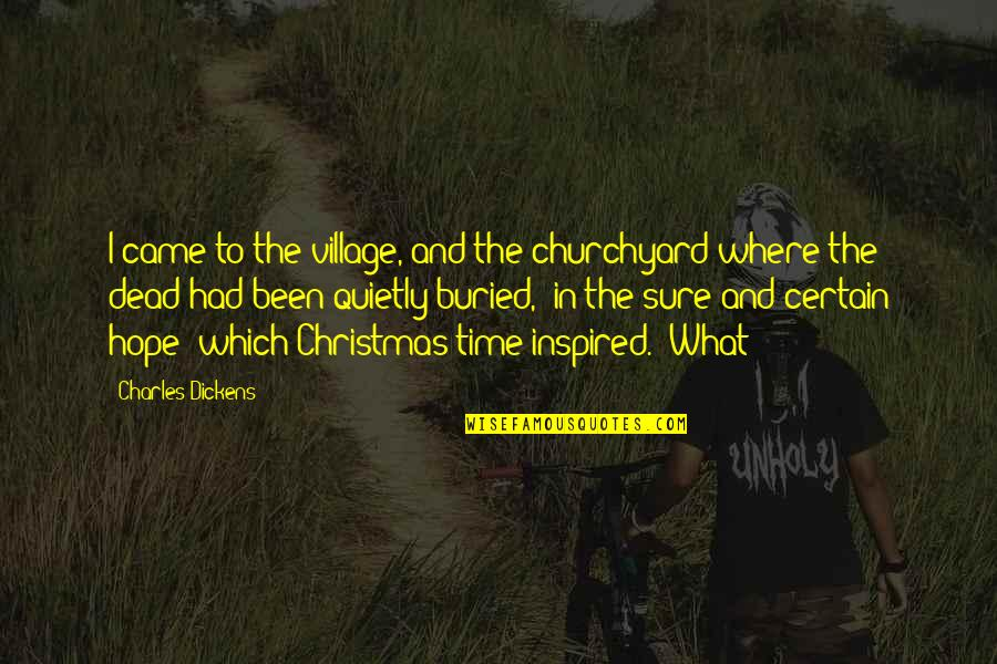 Christmas Dickens Quotes By Charles Dickens: I came to the village, and the churchyard