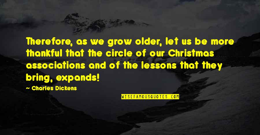 Christmas Dickens Quotes By Charles Dickens: Therefore, as we grow older, let us be