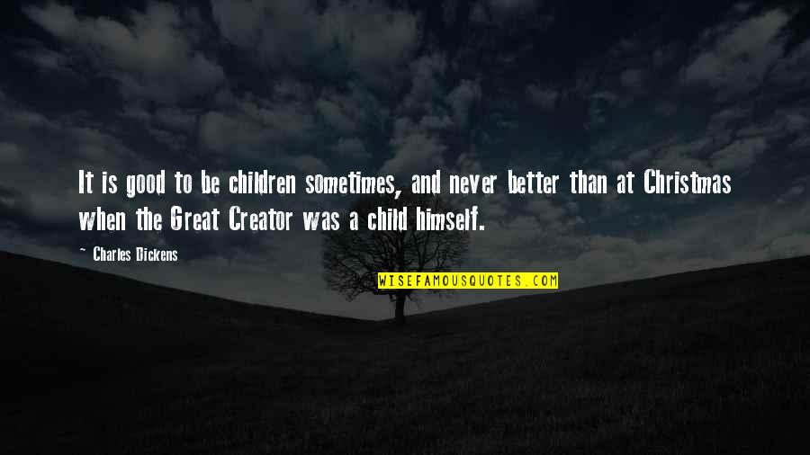 Christmas Dickens Quotes By Charles Dickens: It is good to be children sometimes, and