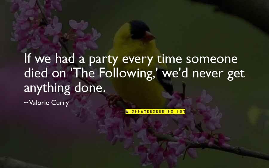 Christmas Dickens Quotes By Valorie Curry: If we had a party every time someone