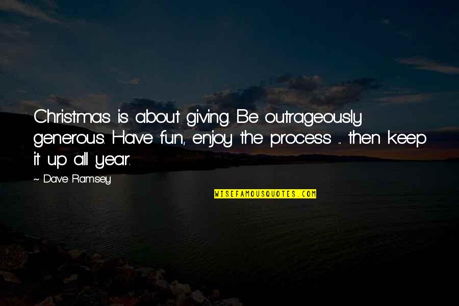 Christmas Giving Quotes By Dave Ramsey: Christmas is about giving. Be outrageously generous. Have