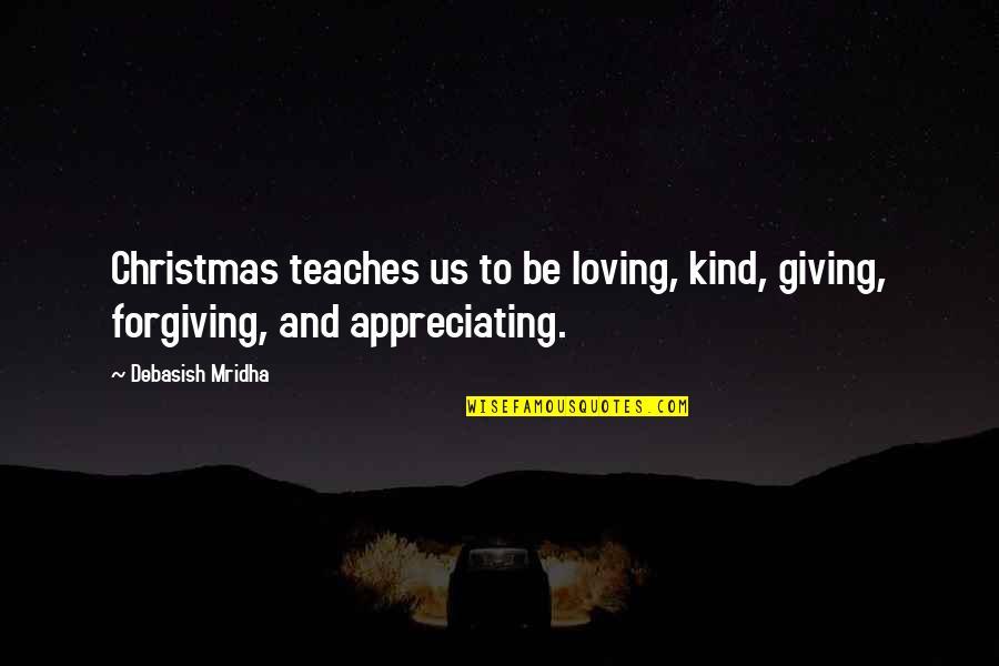 Christmas Giving Quotes By Debasish Mridha: Christmas teaches us to be loving, kind, giving,