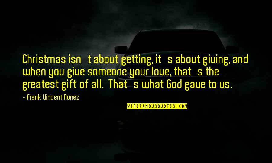 Christmas Giving Quotes By Frank Vincent Nunez: Christmas isn't about getting, it's about giving, and