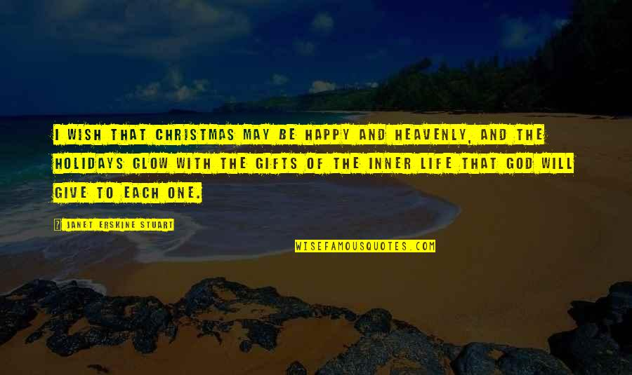Christmas Giving Quotes By Janet Erskine Stuart: I wish that Christmas may be happy and