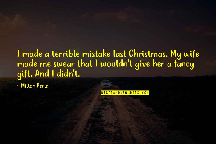 Christmas Giving Quotes By Milton Berle: I made a terrible mistake last Christmas. My