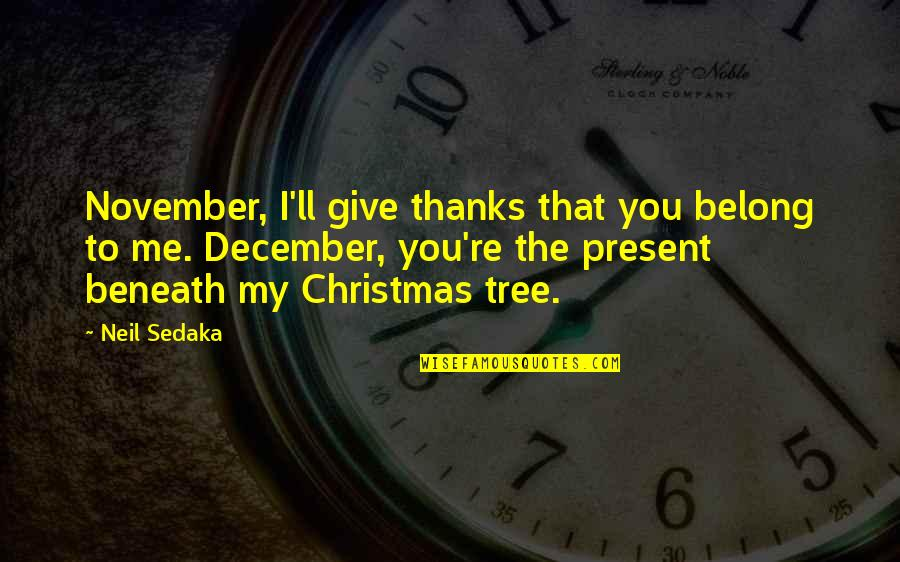 Christmas Giving Quotes By Neil Sedaka: November, I'll give thanks that you belong to