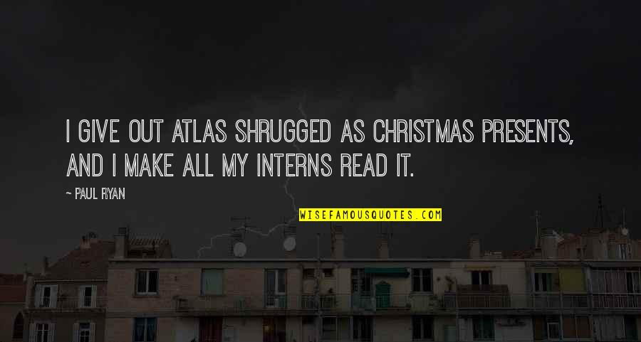 Christmas Giving Quotes By Paul Ryan: I give out Atlas Shrugged as Christmas presents,