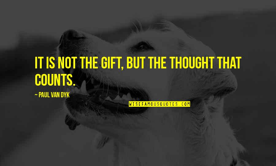 Christmas Giving Quotes By Paul Van Dyk: It is not the gift, but the thought